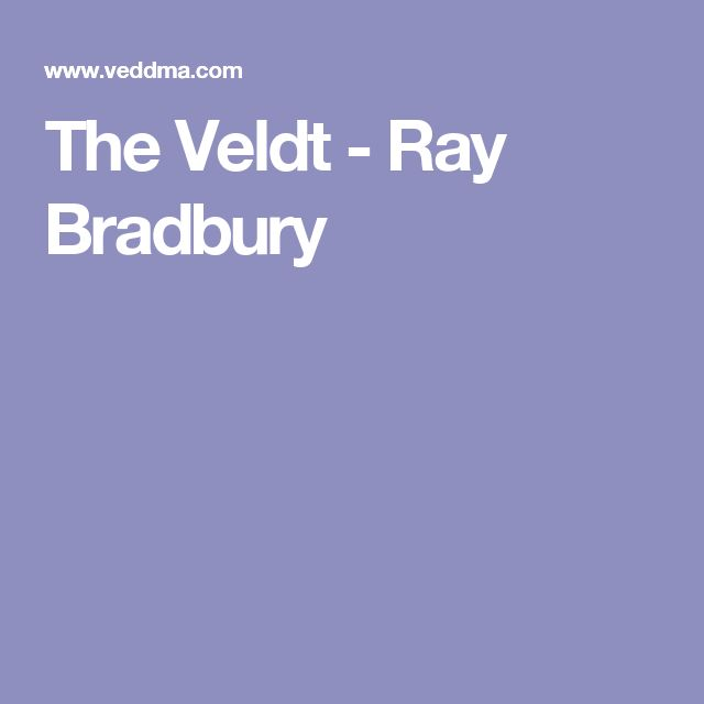 best the veldt short story ideas fahrenheit  the veldt ray bradbury