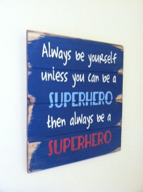 Always be yourself unless you can be a superhero by OttCreatives