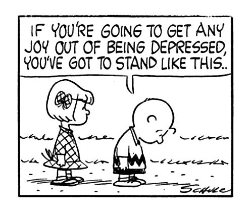 If you're going to get any joy out of being depressed, you've got to stand like this! Depression | Peanuts | Charles Schulz