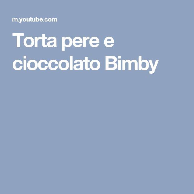 Torta pere e cioccolato Bimby