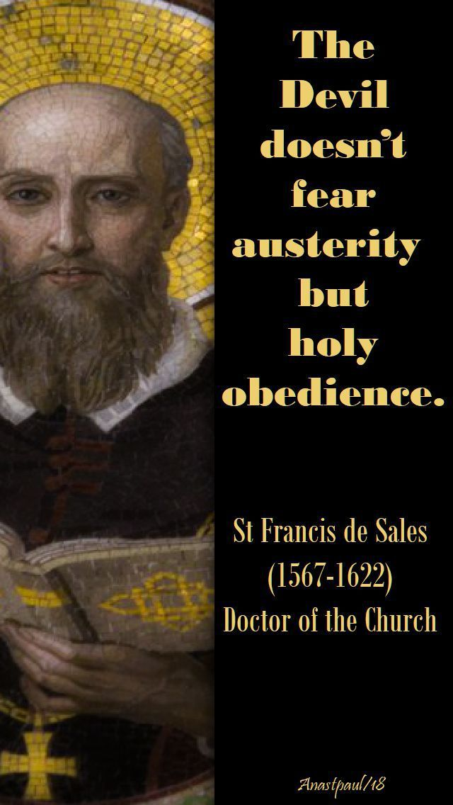 """The Devil doesn't fear austerity  but holy obedience.""  St Francis de Sales (1567-1622) Doctor of the Church#mypic"