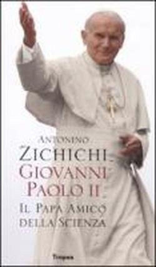 Giovanni Paolo II. Il papa amico della scienza - Antonino Zichichi, Marco Tropea Editore, 9788855801805