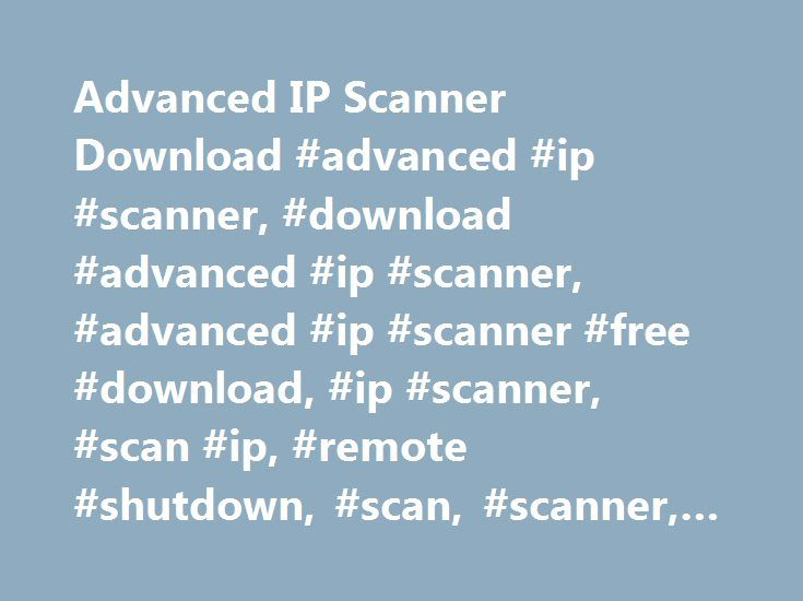 Advanced IP Scanner Download #advanced #ip #scanner, #download #advanced #ip #scanner, #advanced #ip #scanner #free #download, #ip #scanner, #scan #ip, #remote #shutdown, #scan, #scanner, #radmin, #wake-on-lan http://zambia.remmont.com/advanced-ip-scanner-download-advanced-ip-scanner-download-advanced-ip-scanner-advanced-ip-scanner-free-download-ip-scanner-scan-ip-remote-shutdown-scan-scanner-radmin-wa/  # Fast and easy-to-use IP scanner that lets you create your own favorite list for easier…