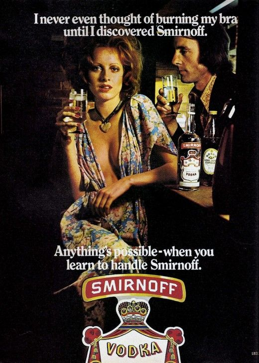 I never even thought of burning my bra until I discovered Smirnoff.