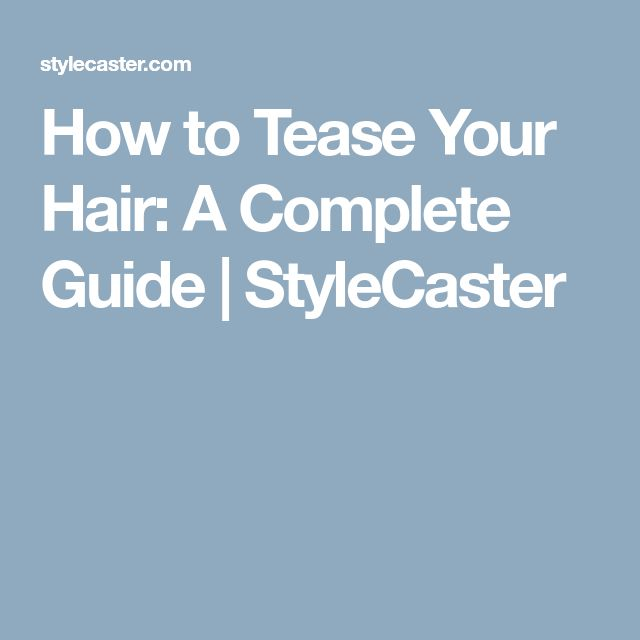 How to Tease Your Hair: A Complete Guide | StyleCaster