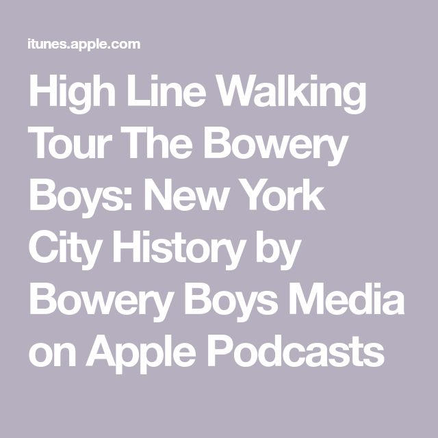 High Line Walking Tour The Bowery Boys: New York City History by Bowery Boys Media on Apple Podcasts