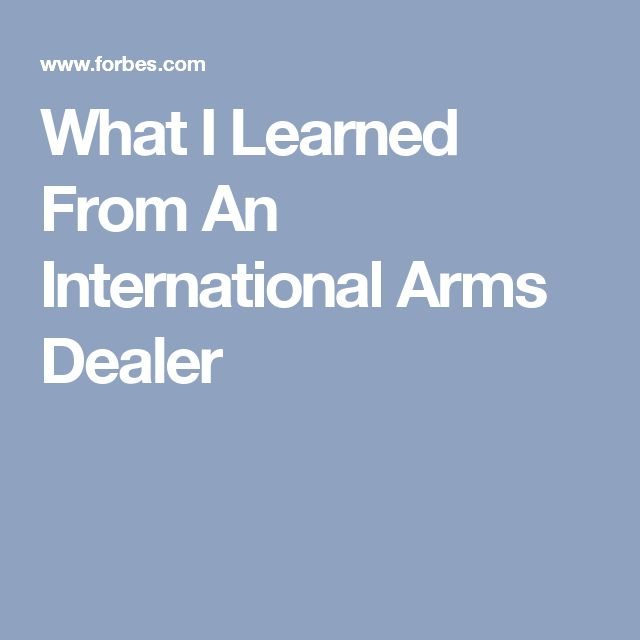 What I Learned From An International Arms Dealer