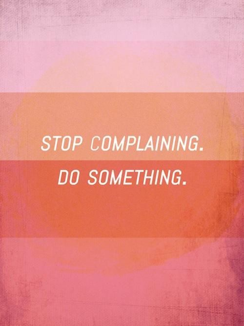 Stop Complaining. Do Something❣ #quote #motivation #mantra