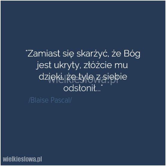 Zamiast się skarżyć, że Bóg jest ukryty... #Pascal-Blaise,  #Bóg-i-wiara