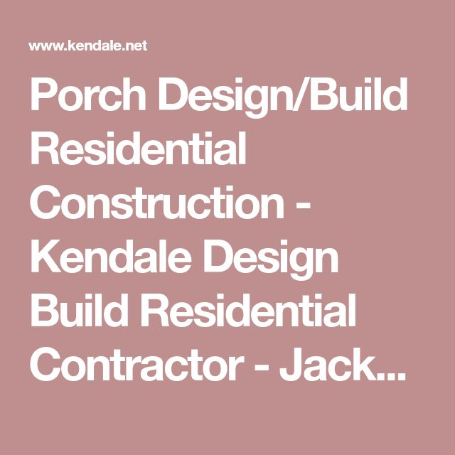 Porch Design/Build Residential Construction - Kendale Design Build Residential Contractor - Jacksonville, Florida