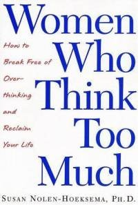 women who think too much.a must if your an over thinker!!