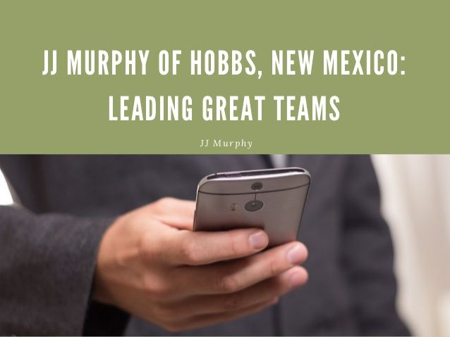 JJ Murphy of Hobbs, New Mexico- Leading Great Teams