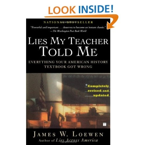 an analysis of lies my teacher told me a book by james w loewen Sheffler's book review  according to james w loewen in lies my teacher  told me, american students enter college less knowledgeable.