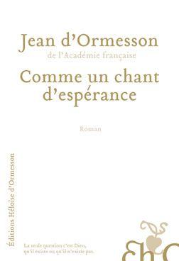"""""""Comme un chant d'espérance"""", Jean D'Ormesson"""