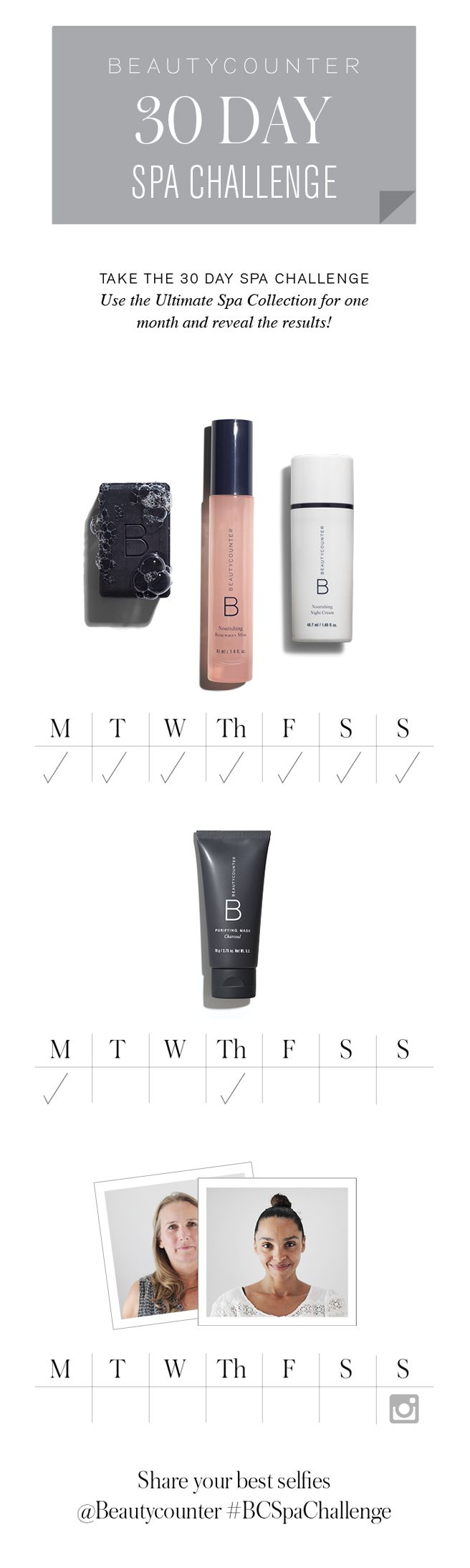 For one month, we're detoxing with the beauty darling of the moment, charcoal—and we want you to join us! Take the 30-Day Spa Challenge alongside the Beautycounter Team and post your progress along the way. We've created a simple, 4-week routine for you to follow that includes our favorite deep-cleansing classics, including the charcoal mask and cleansing bar. For 15 minutes a day, tops, enjoy a spa-grade facial treatment and reap the complexion-clearing benefits.