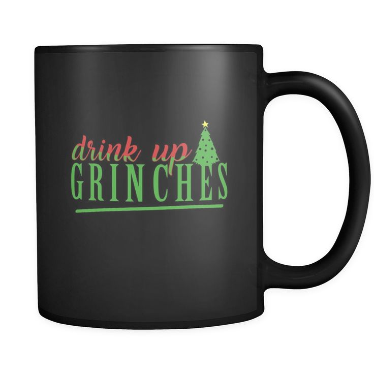 Drink Up Grinches Quote on Exclusive black ceramic 11oz mug Collection