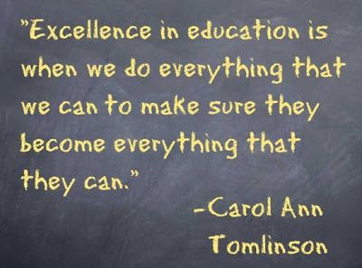 """""""Excellence in education is when we do everything that we can to make sure they become everything that they can."""" - Carol Ann Tomlinson"""