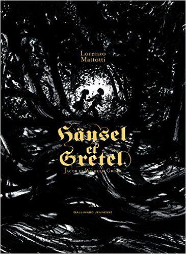 HÄNSEL ET GRETEL, de Lorenzo Mattoti, Ed. Gallimard Jeunesse - 2009  (Dès 8 ans)