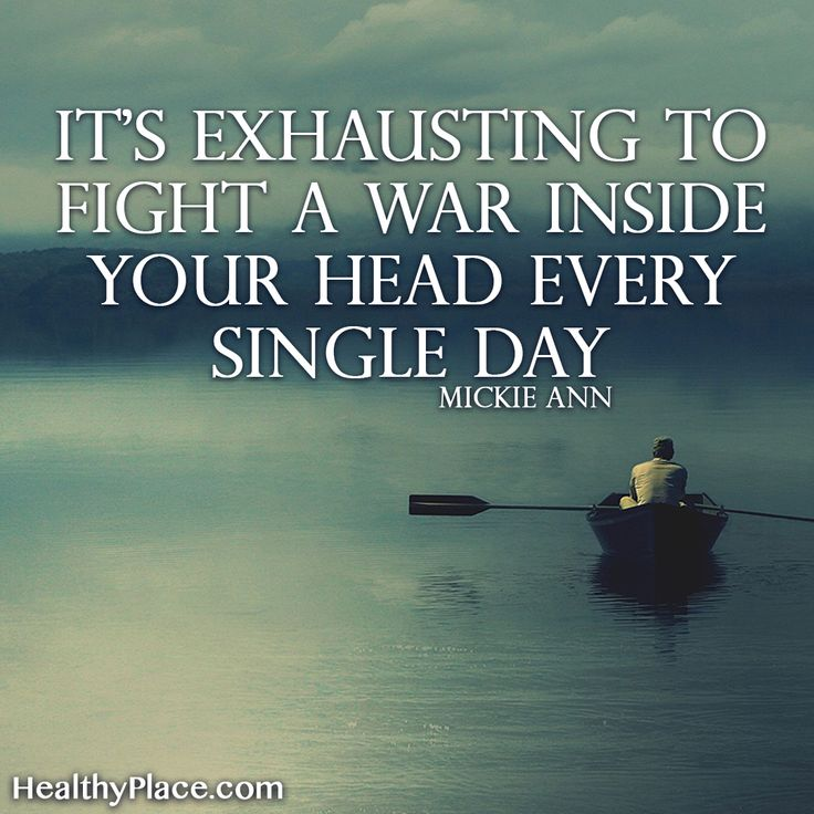 Quote on mental health: It's exhausting to fight a war inside your head every single day. -Mickie Ann. www.HealthyPlace.com