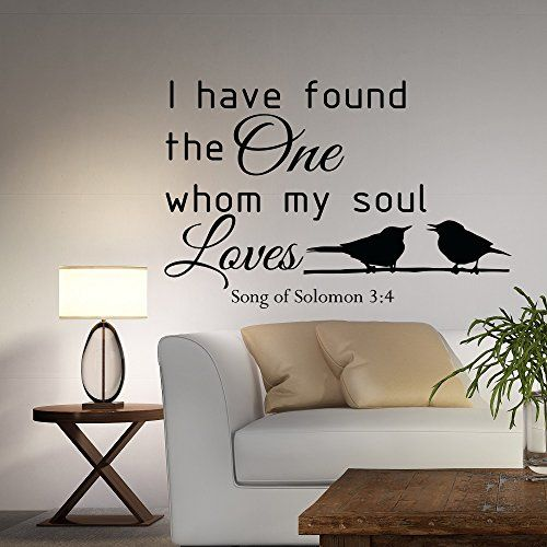 Wall Decal Quote I Have Found The One Whom My Soul Loves Song Of Solomon 3 Part 78
