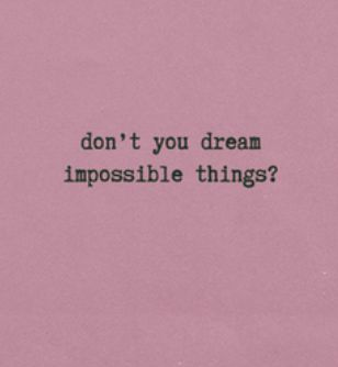 In these dreams are found the deepest places of you... the impossible dreams... xo
