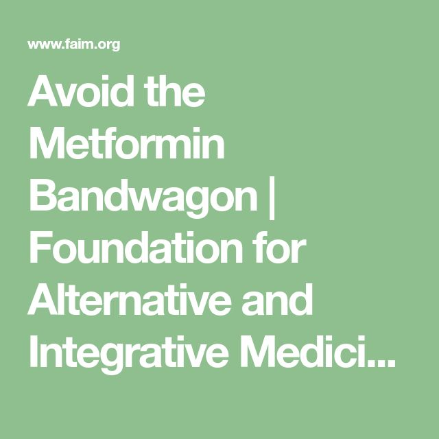Avoid the Metformin Bandwagon | Foundation for Alternative and Integrative Medicine