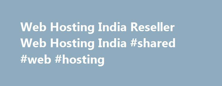 Web Hosting India Reseller Web Hosting India #shared #web #hosting http://vds.nef2.com/web-hosting-india-reseller-web-hosting-india-shared-web-hosting/  #reseller hosting india # SERVICES We, thewebbrains.com are providing you Low Cost Web Hosting, Website Design, Domain registration, Search Engine Optimization, Web Designing, Logo Designing, E-commerce Solutions and Reseller Packages etc. If you are in search of economical and affordable Web Design Services, then your search ends here, as…