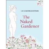 The Naked Gardener (Kindle Edition)By L B Gschwandtner
