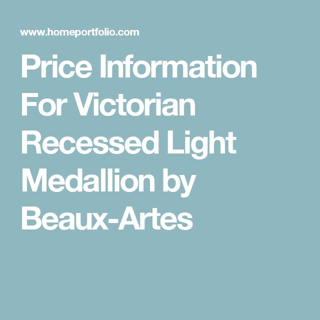 Price Information For Victorian Recessed Light Medallion by Beaux-Artes