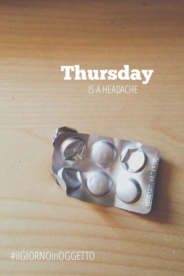 Thursday is a headache | #ilgiornoinoggetto