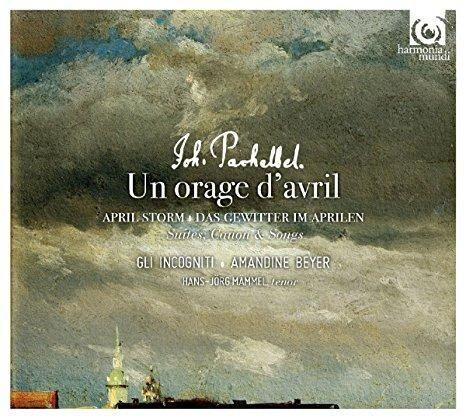Gli incogniti & Amandine Beyer & Johann Pachelbel Pachelbel: Un Orage d'Avril