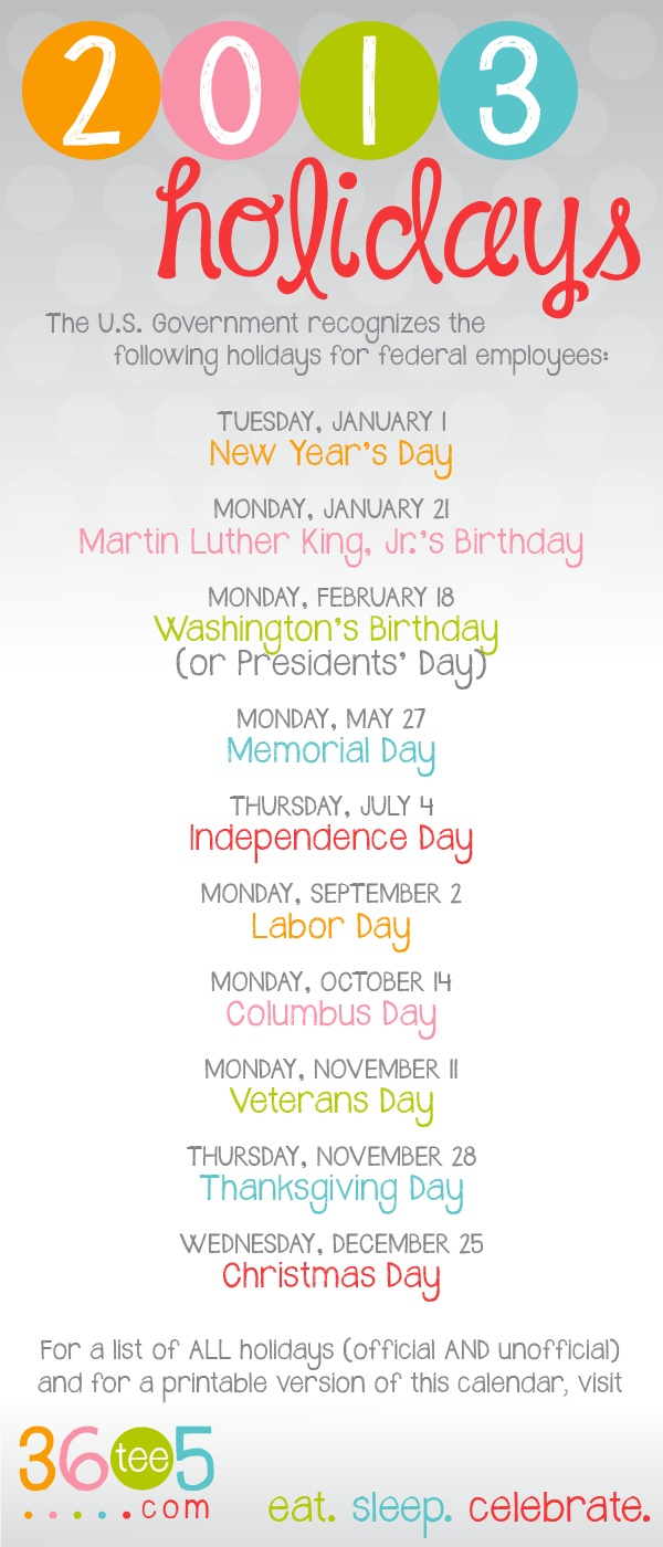 "2013 Holiday Calendar. These are the official federal holidays in the U.S. for 2013. The site also has a free 8.5"" x 11"" printable of this calendar, too. 36tee5.com"