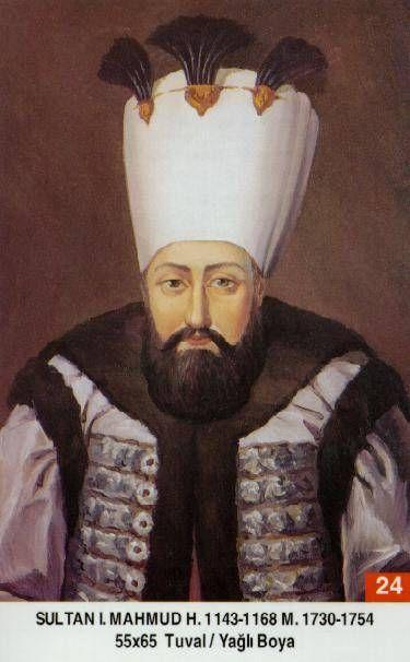 SULTAN I. MAHMUD HAN // - Babasi . Ikinci Mustafa Annesi . Saliha Valide Sultan Dogumu : 2 Agustos 1696 Vefati . 13 Aralik 1754 Saltanati : 1730 - 1754 (24) sene