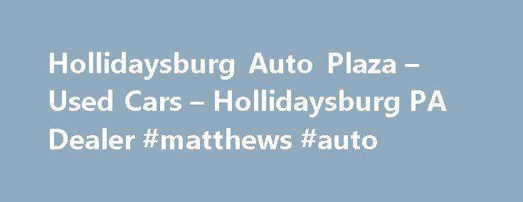 Hollidaysburg Auto Plaza – Used Cars – Hollidaysburg PA Dealer #matthews #auto http://autos.remmont.com/hollidaysburg-auto-plaza-used-cars-hollidaysburg-pa-dealer-matthews-auto/  #blair auto mall # Hollidaysburg Auto Plaza – Hollidaysburg PA, 16648 913 blair street hollidaysburg, pa 16648, beside sheetz in hollidaysburg, pa, used trucks sale, used cars for sale, used... Read more >The post Hollidaysburg Auto Plaza – Used Cars – Hollidaysburg PA Dealer #matthews #auto appeared first on Auto.