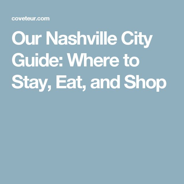 Our Nashville City Guide: Where to Stay, Eat, and Shop