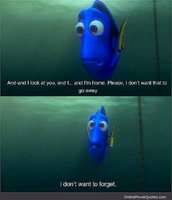 """I don't want to forget."" ~ Finding Nemo"