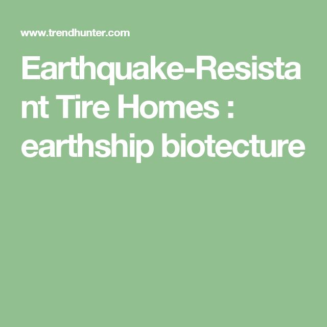 Earthquake-Resistant Tire Homes : earthship biotecture