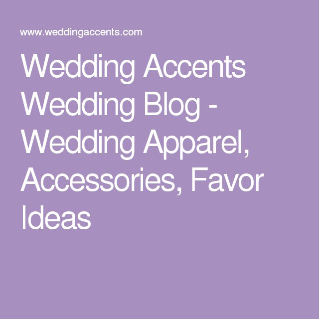 Wedding Accents Wedding Blog - Wedding Apparel, Accessories, Favor Ideas