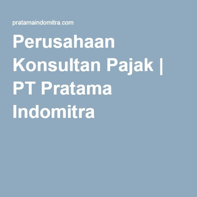 Perusahaan Konsultan Pajak | PT Pratama Indomitra