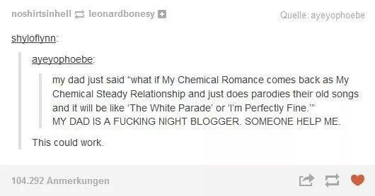 My mom and dad always make jokes about my bands and some are actually funny and I need a tumblr cx