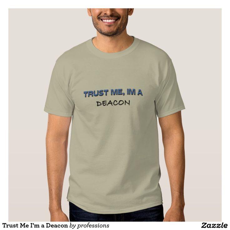 Trust Me I'm a Deacon Shirt