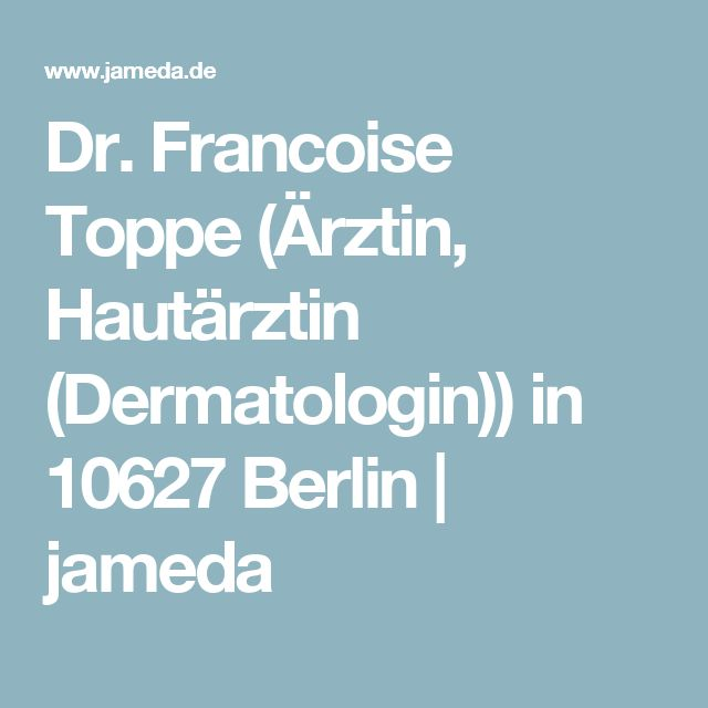 Dr. Francoise Toppe (Ärztin, Hautärztin (Dermatologin)) in 10627 Berlin   jameda