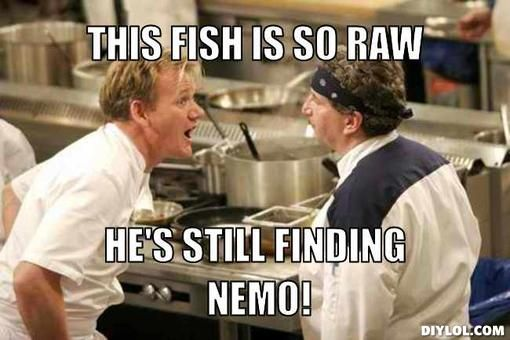 chef ramsey memes | chef-ramsey-meme-generator-this-fish-is-so-raw-he-s-still-finding-nemo ...