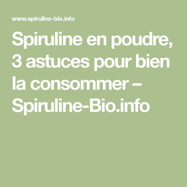 Spiruline en poudre, 3 astuces pour bien la consommer – Spiruline-Bio.info