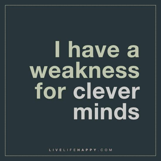 Deep Life Quote: I have a weakness for clever minds.