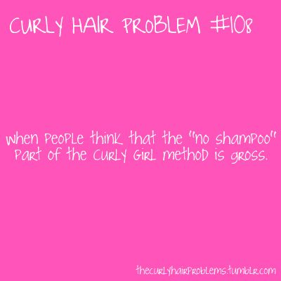 I have most of these problems. And this one is why I don't talk about the Curly Girl method. I haven't gone no-poo but I don't use anything with sulfates.
