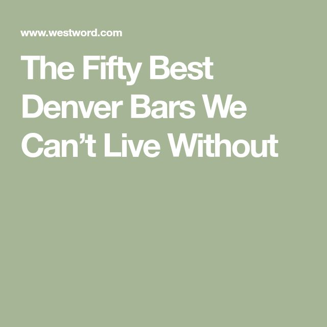 The Fifty Best Denver Bars We Can't Live Without