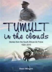 Tumult In The Clouds: Stories from the South African Air Force 1920 – 2010   -   Dean Wingrin