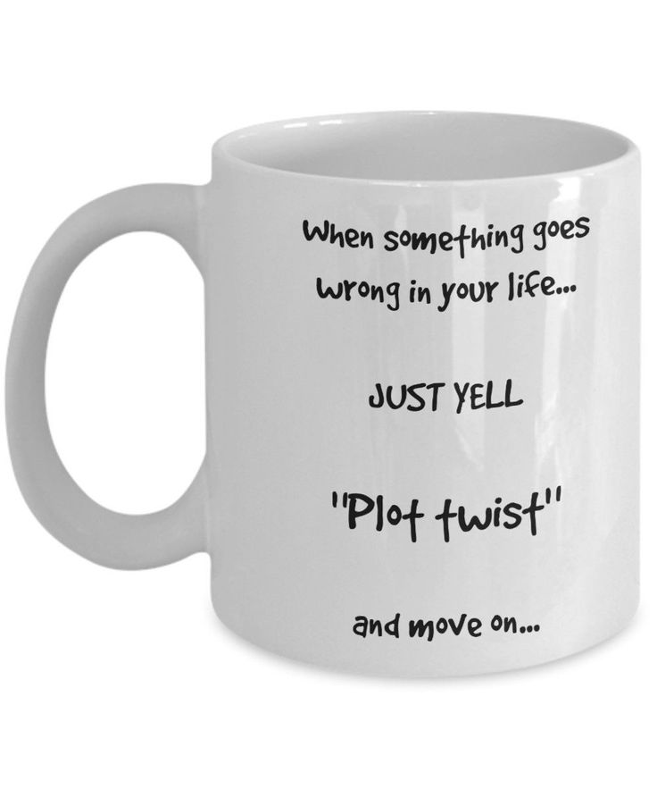 "Just yell. ""Plot twist"". Say it better with a fun mug! fun mug. 