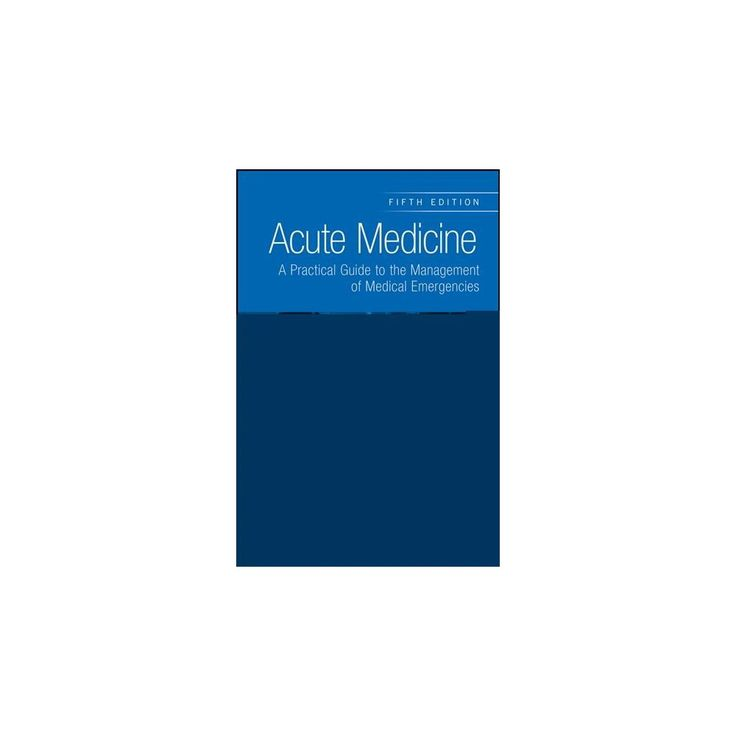 Acute Medicine : A Practical Guide to the Management of Medical Emergencies (Paperback) (David C.